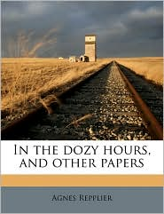 In the Dozy Hours, and Other Papers - Agnes Repplier