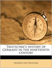 Treitschke's history of Germany in the nineteenth century - Heinrich von Treitschke