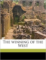 The Winning of the West - Theodore Roosevelt