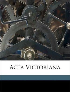 Acta Victoriana - Created by Ont.) Victoria University (Toronto