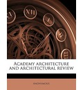 Academy Architecture and Architectural Revie, Volume 34 - Anonymous