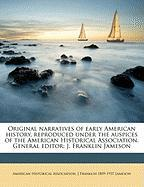 Original Narratives of Early American History, Reproduced Under the Auspices of the American Historical Association. General Editor: J. Franklin Jameson