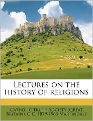 Lectures on the History of Religions - C.C. Martindale, Created by Catholic Truth Society (Great Britain)