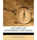 Lectures on Metaphysics and Logic - William Hamilton