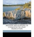 Modern Applications of Chemistry to Crop Productio - Edward J Russell
