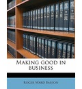 Making Good in Business - Roger Ward Babson
