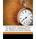 Life of Saint Angela Merici of Brescia, Foundress of the Order of Saint Ursula - Abbe Parenty