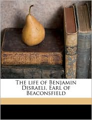 The Life of Benjamin Disraeli, Earl of Beaconsfield Volume 2 - William Flavelle Monypenny, George Earle Buckle