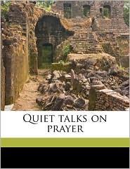 Quiet Talks on Prayer - S. D. 1859 Gordon