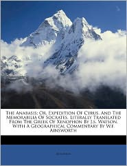 The Anabasis; or, Expedition of Cyrus, and the Memorabilia of Socrates. Literally translated from the Greek of Xenophon by J.S. Watson. With a geographical commentary by W.F. Ainsworth - Xenophon