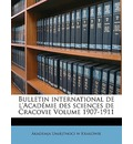 Bulletin International de L'Academie Des Sciences de Cracovie Volume 1907-1911 - Akademja Umiejtnoci W Krakowie