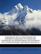 Catalogue de La Collection Des Portraits Fran Ais Et Trangers Conserv E Au D Partement Des Estampes de La Biblioth Que Nationale Volume 4