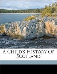 A Child's History Of Scotland - Mrs. (Margaret) 1828-1897 Oliphant