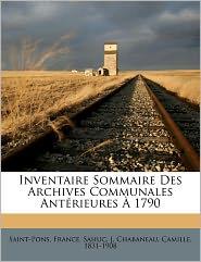 Inventaire Sommaire Des Archives Communales Ant Rieures 1790 - Saint-Pons France, Sahuc J, Chabaneau Camille 1831-1908