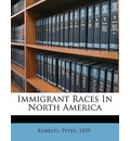 Immigrant Races in North America - Peter Roberts