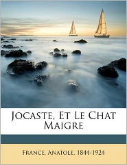 Jocaste, Et Le Chat Maigre - France Anatole 1844-1924