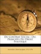 1712-1778, Rousseau, Jean-Jacques: Du Contrat Social : Ou, Principes Du Droit Politique