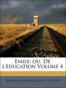 1712-1778, Rousseau, Jean-Jacques: Emile; ou, De l´education Volume 4