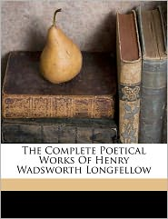 The Complete Poetical Works Of Henry Wadsworth Longfellow - Henry Wadsworth Longfellow