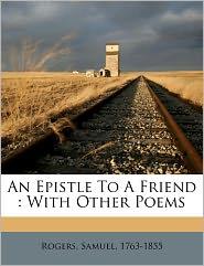 An Epistle To A Friend - Rogers Samuel 1763-1855