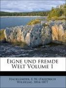 Hackländer, F. W. (Friedrich Wilhelm), 1816-1877: Eigne und fremde Welt Volume 1