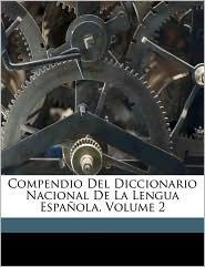 Compendio Del Diccionario Nacional De La Lengua Espa ola, Volume 2 - R J. Dom nguez