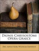 Dio;Emperius, Adolf Karl Wilhelm: Dionis Chrysostomi Opera Graece