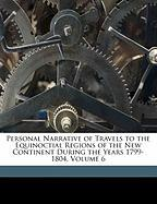 Personal Narrative of Travels to the Equinoctial Regions of the New Continent During the Years 1799-1804, Volume 6