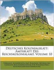 Deutsches Kolonialblatt: Amtsblatt Des Reichskolonialamt, Volume 10 - Created by Germany. Ausw Germany. Ausw rtigen Amt. Kolonial Abth, Created by Germany. Reichsministerium Germany. Reichsministeri