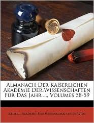 Almanach Der Kaiserlichen Akademie Der Wissenschaften Fur Das Jahr, Volumes 58-59 - Created by Kaiserl Akademie Der Wissenschaften in