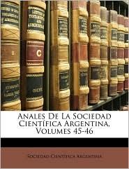 Anales De La Sociedad Cient fica Argentina, Volumes 45-46 - Created by Sociedad Cient fica Argentina