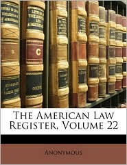 The American Law Register, Volume 22 - Anonymous