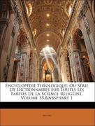 Migne: Encyclopédie Théologique: Ou Série De Dictionnaires Sur Toutes Les Parties De La Science Religeuse, Volume 35, part 1