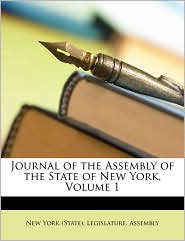 Journal of the Assembly of the State of New York, Volume 1 - Created by New York State Legislature Assembly