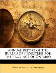 Annual Report of the Bureau of Industries for the Province of Ontario - Created by Ontario. Bureau Of Industries