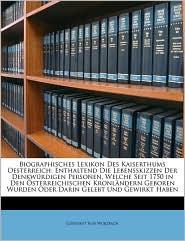 Biographisches Lexikon Des Kaiserthums Oesterreich: Enthaltend Die Lebensskizzen Der Denkwurdigen Personen, Welche Seit 1750 in Den Osterreichischen K - Constant Von Wurzbach