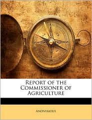 Report of the Commissioner of Agriculture - Anonymous