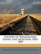 History of Washington, Idaho, and Montana: 1845-1889