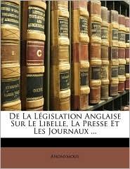 De La L gislation Anglaise Sur Le Libelle, La Presse Et Les Journaux. - Anonymous
