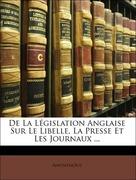 Anonymous: De La Législation Anglaise Sur Le Libelle, La Presse Et Les Journaux ...
