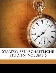 Staatswissenschaftliche Studien, Volume 5 - Anonymous