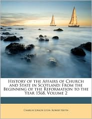 History of the Affairs of Church and State in Scotland: From the Beginning of the Reformation to the Year 1568, Volume 2 - Charles Jobson Lyon, Robert Keith