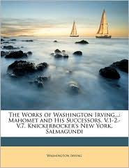 The Works of Washington Irving.: Mahomet and His Successors, V.1-2- V.7. Knickerbocker's New York. Salmagundi - Washington Irving