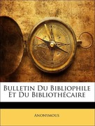 Anonymous: Bulletin Du Bibliophile Et Du Bibliothécaire