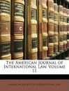 The American Journal of International Law, Volume 11 - Society Of International Law American Society of International Law
