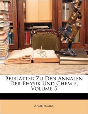 Beiblatter Zu Den Annalen Der Physik Und Chemie, Volume 5 - Anonymous
