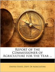 Report of the Commissioner of Agriculture for the Year ... - Created by United States. Dept. Of Agriculture