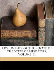 Documents of the Senate of the State of New York, Volume 11 - Created by New York New York (State). Legislature. Senate