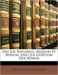 Das Jus Naturale, Aequum Et Bonum, Und Jus Gentium Der R mer - Moritz Voigt, Konrad Seeliger