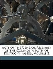 Acts of the General Assembly of the Commonwealth of Kentucky, Passed, Volume 2 - Kentucky